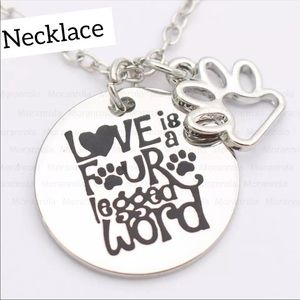 "Necklace that says ""Love is a Four Legged Word"""